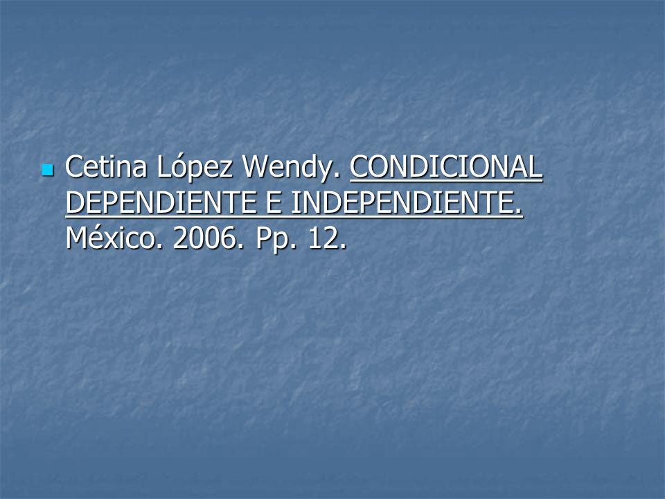 Cetina López Wendy. CONDICIONAL DEPENDIENTE E INDEPENDIENTE. México. 2006. Pp. 12. Cetina López Wendy. CONDICIONAL DEPENDIENTE E INDEPENDIENTE. México