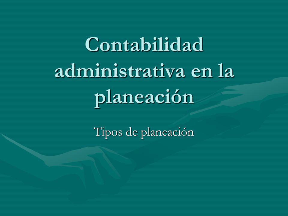 Contabilidad administrativa en la planeación Tipos de planeación