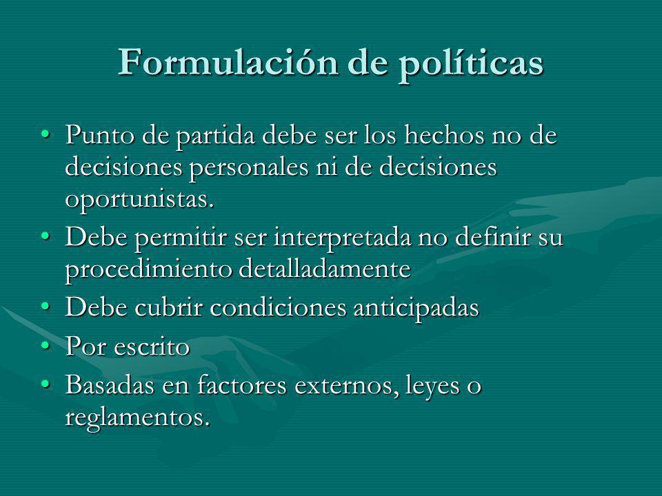Formulación de políticas Punto de partida debe ser los hechos no de decisiones personales ni de decisiones oportunistas.Punto de partida debe ser los