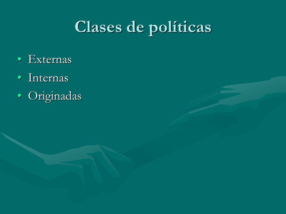 Clases de políticas ExternasExternas InternasInternas OriginadasOriginadas