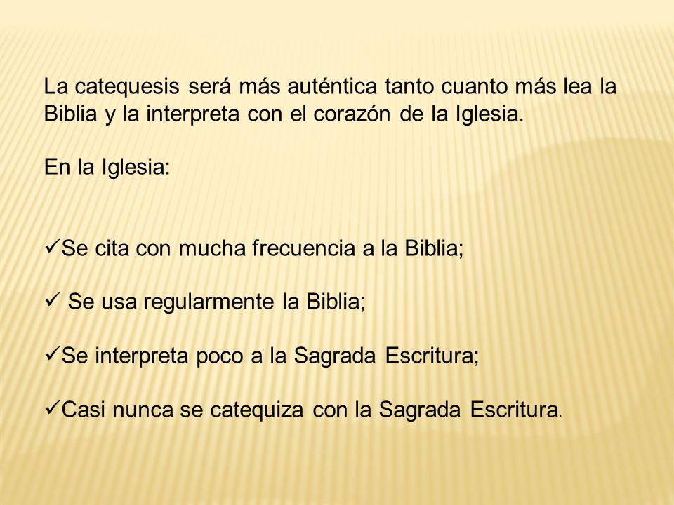 La catequesis será más auténtica tanto cuanto más lea la Biblia y la interpreta con el corazón de la Iglesia.