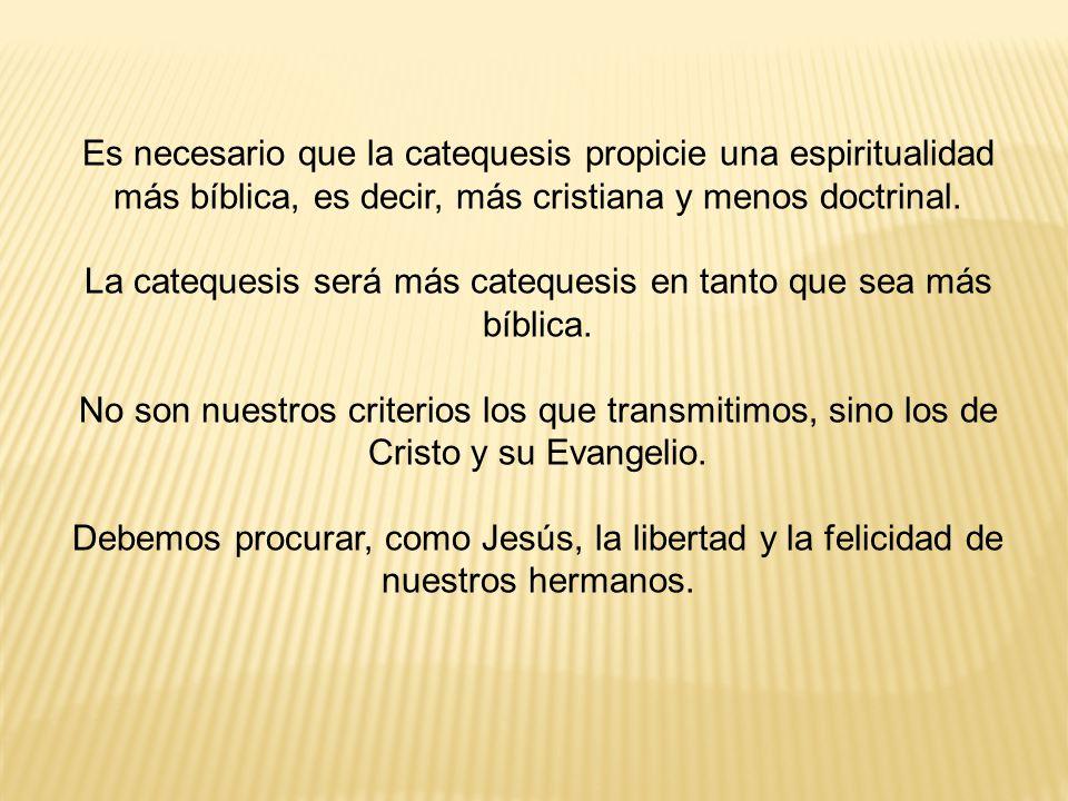 Es necesario que la catequesis propicie una espiritualidad más bíblica, es decir, más cristiana y menos doctrinal.