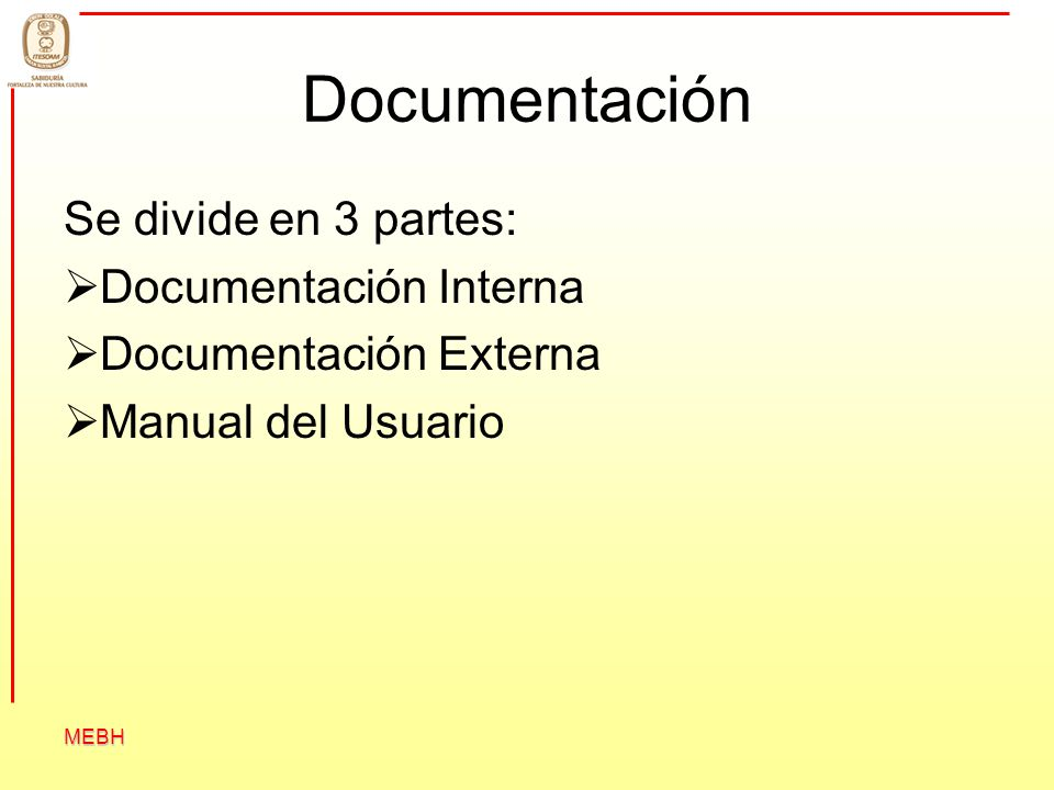 MEBH Documentación Se divide en 3 partes: Documentación Interna Documentación Externa Manual del Usuario