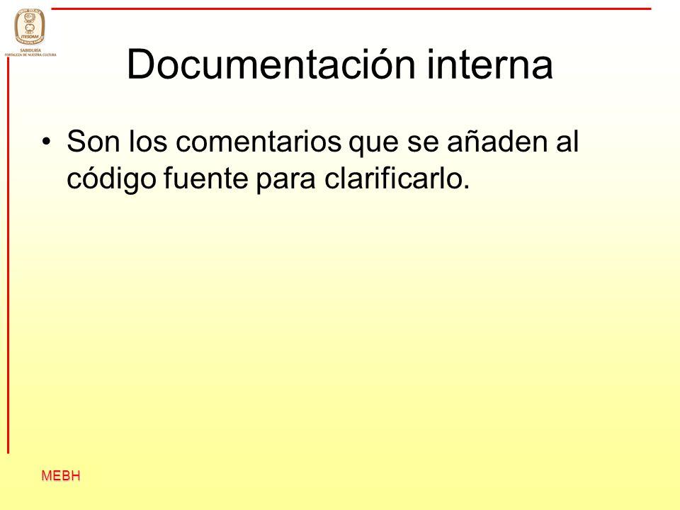 MEBH Documentación interna Son los comentarios que se añaden al código fuente para clarificarlo.