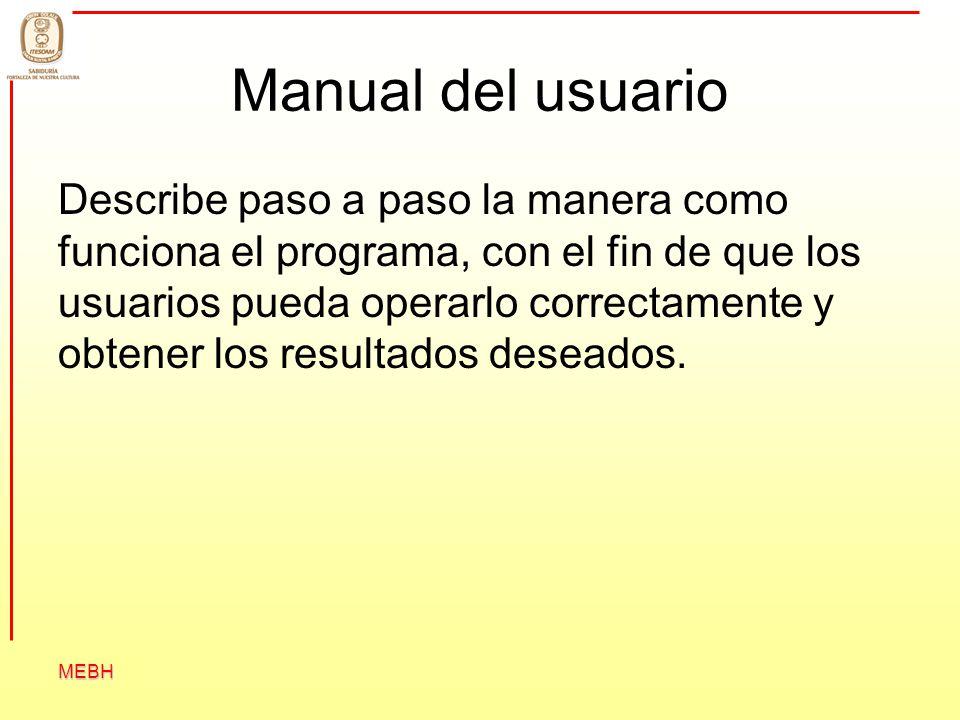 MEBH Manual del usuario Describe paso a paso la manera como funciona el programa, con el fin de que los usuarios pueda operarlo correctamente y obtene