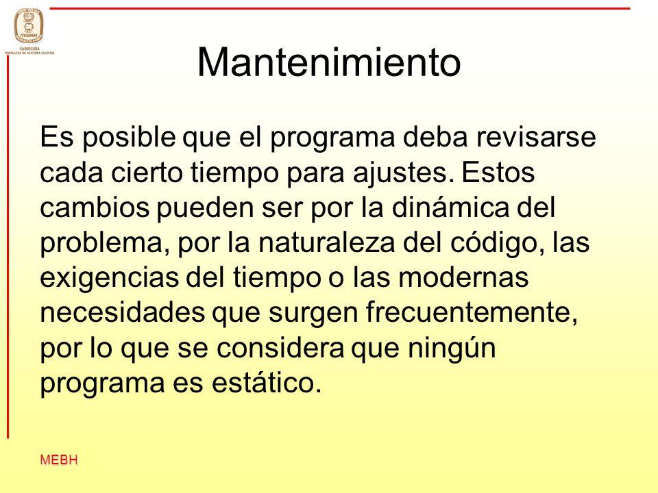 MEBH Mantenimiento Es posible que el programa deba revisarse cada cierto tiempo para ajustes. Estos cambios pueden ser por la dinámica del problema, p