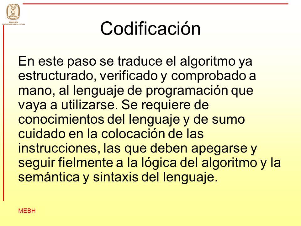 MEBH Codificación Digitación.- el acto de teclear el algoritmo codificado Compilación.- o corrección de los errores sintácticos y semánticos del código, es la eliminación de los errores gramaticales según las reglas de construcción de instrucciones particulares del propio lenguaje (la sintaxis).