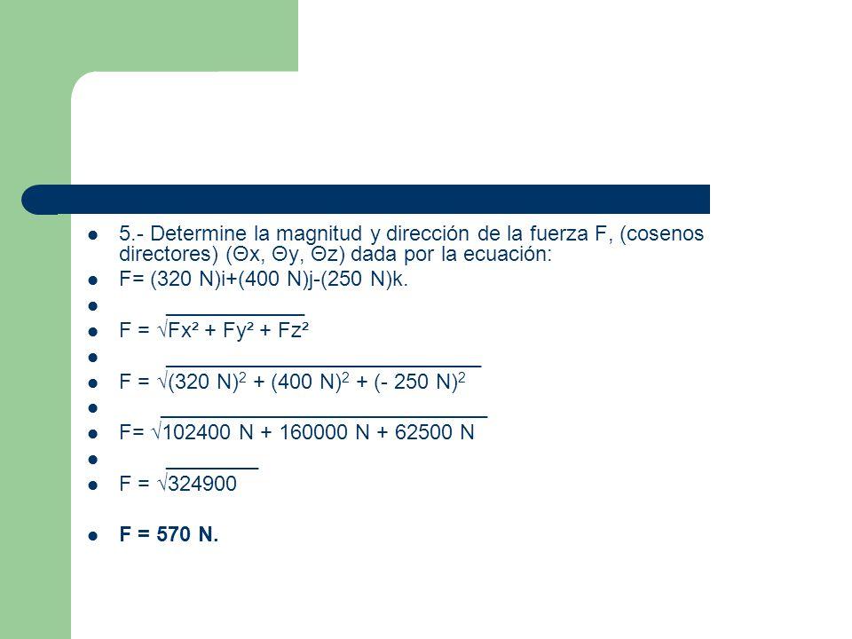 b) cos θx = Fx/F θx = 320 N/570 N = 0.5614.θx = cos -1 0.5614 = 55.8°.