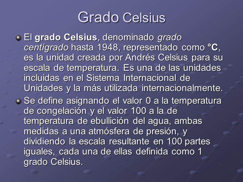 Grado Celsius El grado Celsius, denominado grado centígrado hasta 1948, representado como °C, es la unidad creada por Andrés Celsius para su escala de