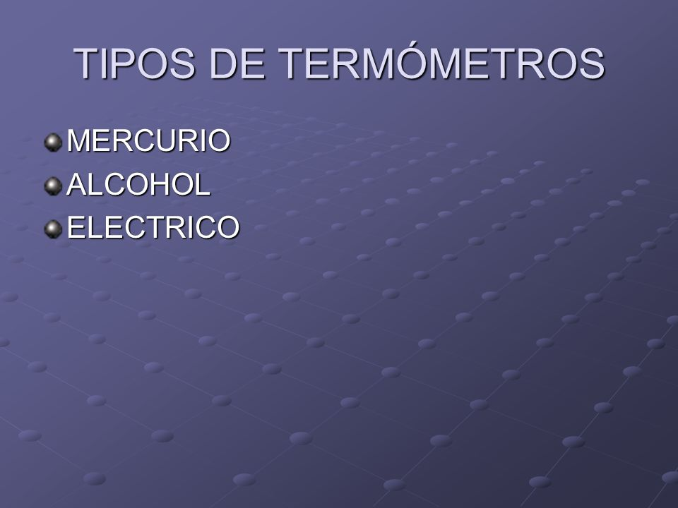 TIPOS DE TERMÓMETROS MERCURIOALCOHOLELECTRICO