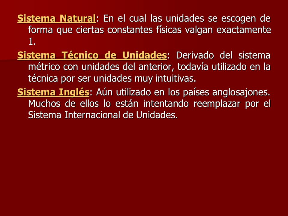 Sistema NaturalSistema Natural: En el cual las unidades se escogen de forma que ciertas constantes físicas valgan exactamente 1.