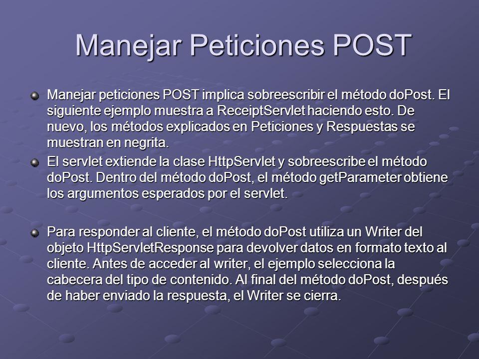 Manejar Peticiones POST Manejar Peticiones POST Manejar peticiones POST implica sobreescribir el método doPost. El siguiente ejemplo muestra a Receipt