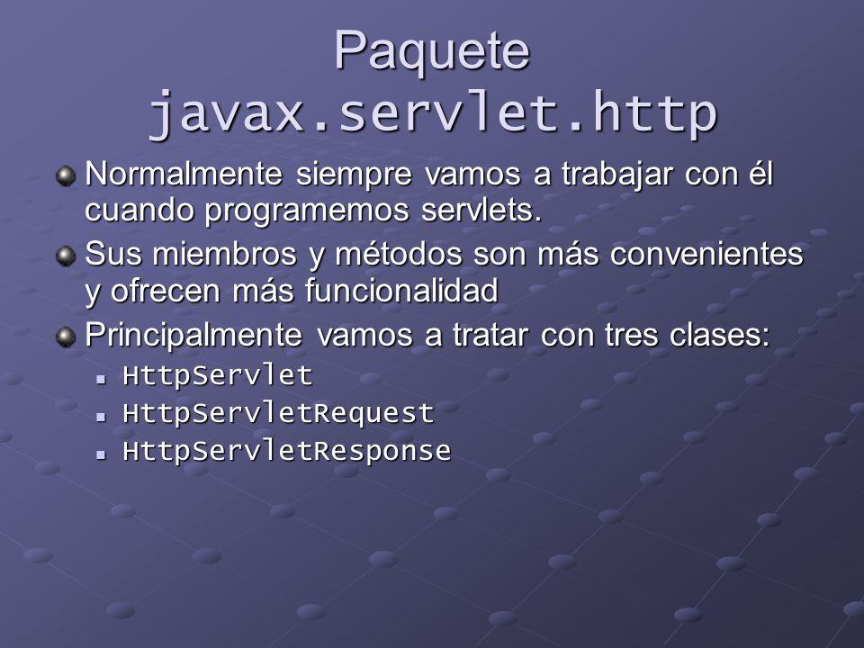 Paquete javax.servlet.http Normalmente siempre vamos a trabajar con él cuando programemos servlets. Sus miembros y métodos son más convenientes y ofre