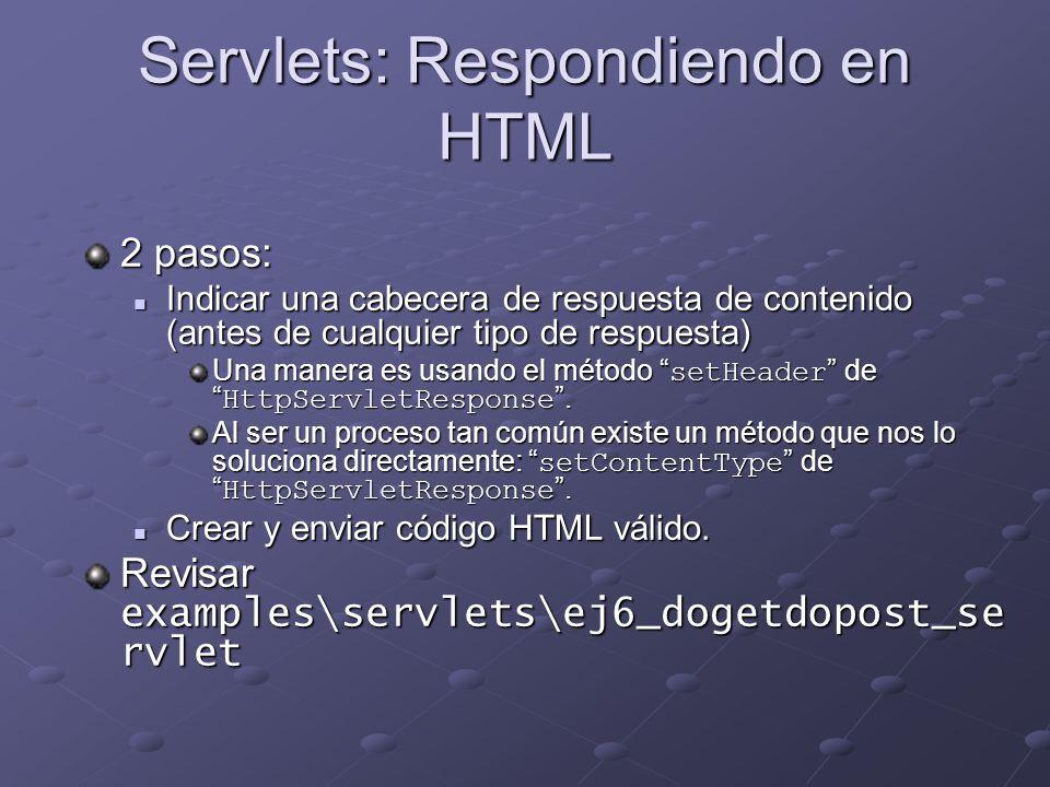 Servlets: Respondiendo en HTML 2 pasos: Indicar una cabecera de respuesta de contenido (antes de cualquier tipo de respuesta) Indicar una cabecera de