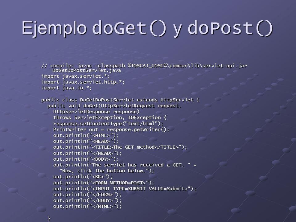 Ejemplo doGet() y doPost() // compile: javac -classpath %TOMCAT_HOME%\common\lib\servlet-api.jar DoGetDoPostServlet.java import javax.servlet.*; impor