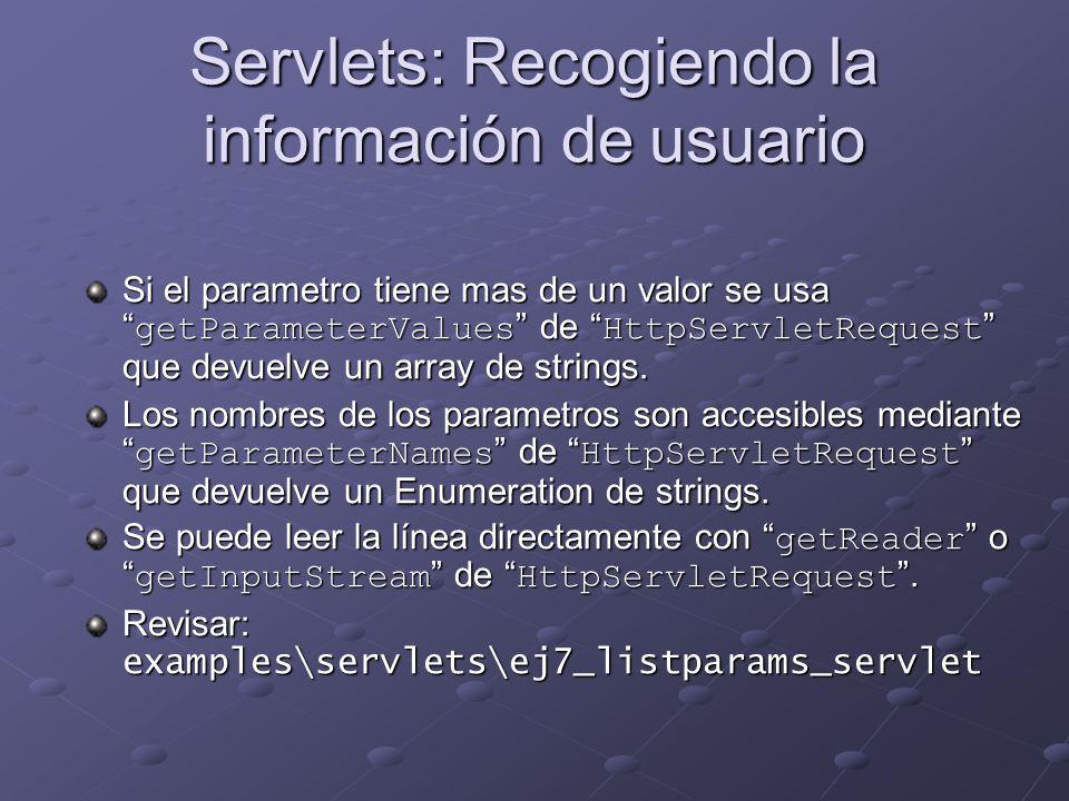 Servlets: Recogiendo la información de usuario Si el parametro tiene mas de un valor se usa getParameterValues de HttpServletRequest que devuelve un a