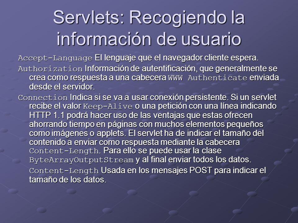 Servlets: Recogiendo la información de usuario Accept-Language El lenguaje que el navegador cliente espera. Authorization Información de autentificaci