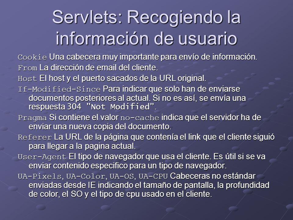 Servlets: Recogiendo la información de usuario Cookie Una cabecera muy importante para envío de información. From La dirección de email del cliente. H