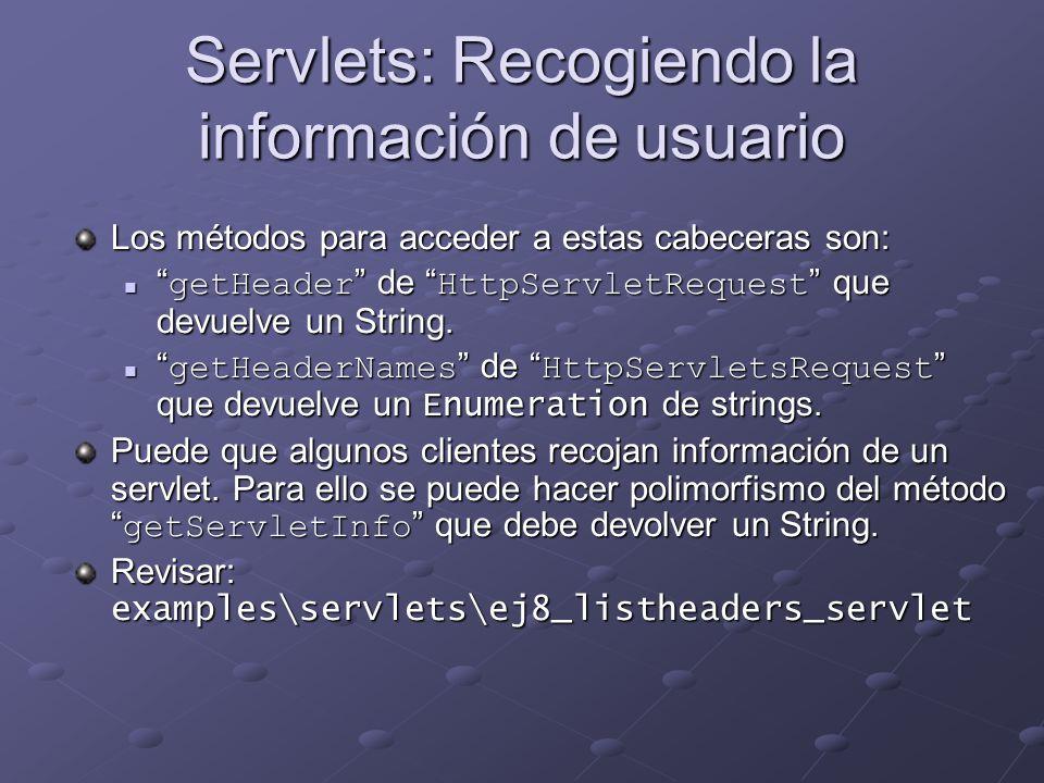 Servlets: Recogiendo la información de usuario Los métodos para acceder a estas cabeceras son: getHeader de HttpServletRequest que devuelve un String.