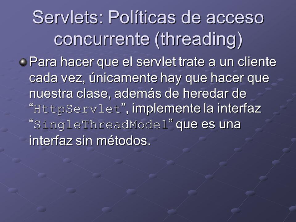 Servlets: Políticas de acceso concurrente (threading) Para hacer que el servlet trate a un cliente cada vez, únicamente hay que hacer que nuestra clas