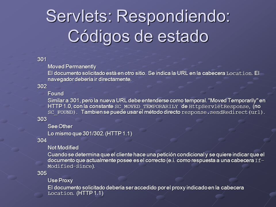 Servlets: Respondiendo: Códigos de estado 301 Moved Permanently El documento solicitado está en otro sitio. Se indica la URL en la cabecera Location.