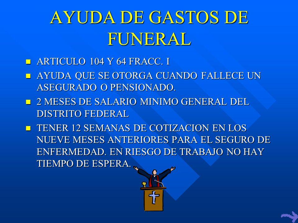 AYUDA DE GASTOS DE FUNERAL ARTICULO 104 Y 64 FRACC.