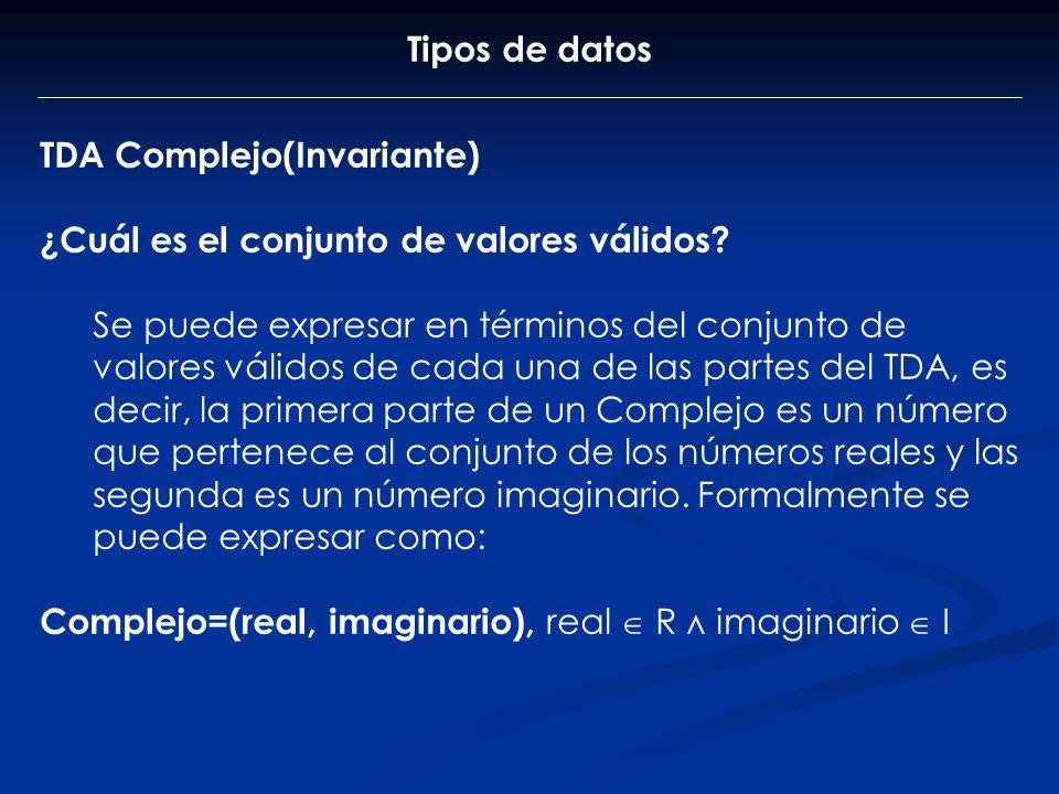 Tipos de datos TDA Complejo(Invariante) ¿Cuál es el conjunto de valores válidos? Se puede expresar en términos del conjunto de valores válidos de cada