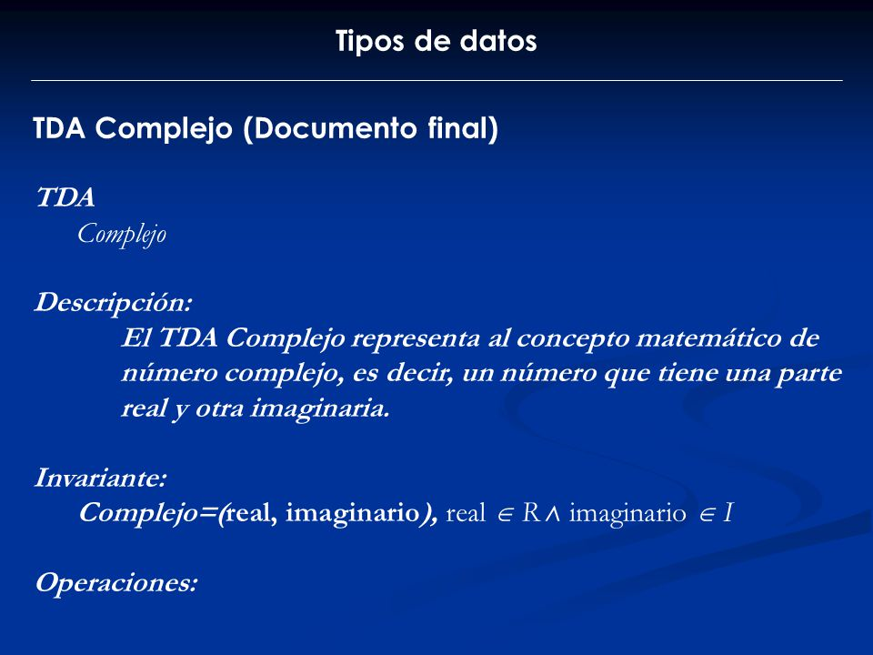 Tipos de datos TDA Complejo (Documento final) TDA Complejo Descripción: El TDA Complejo representa al concepto matemático de número complejo, es decir