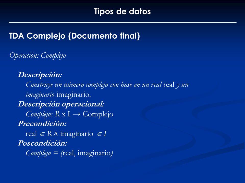 Tipos de datos TDA Complejo (Documento final) Operación: Complejo Descripción: Construye un número complejo con base en un real real y un imaginario i