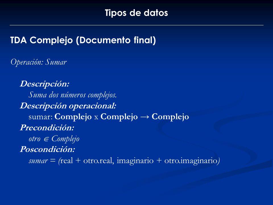Tipos de datos TDA Complejo (Documento final) Operación: Sumar Descripción: Suma dos números complejos. Descripción operacional: sumar: Complejo x Com