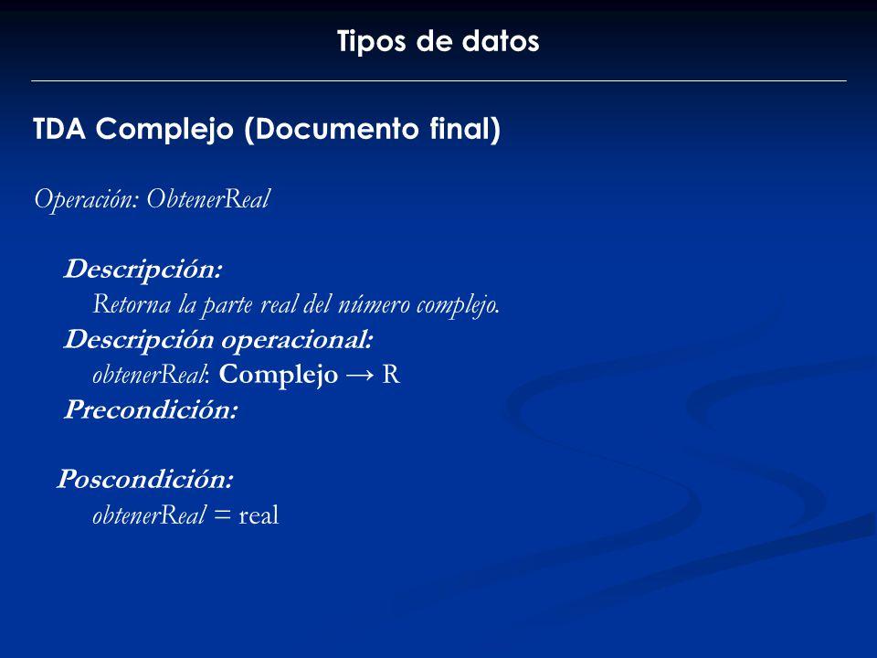 Tipos de datos TDA Complejo (Documento final) Operación: ObtenerReal Descripción: Retorna la parte real del número complejo. Descripción operacional: