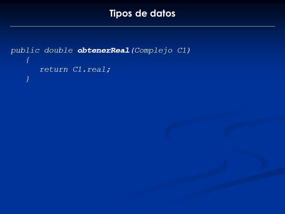 Tipos de datos public double obtenerReal(Complejo C1) { return C1.real; }
