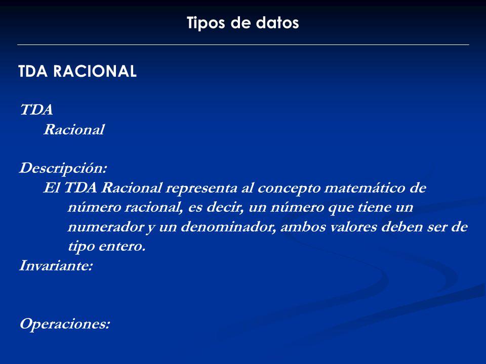 Tipos de datos TDA RACIONAL TDA Racional Descripción: El TDA Racional representa al concepto matemático de número racional, es decir, un número que ti