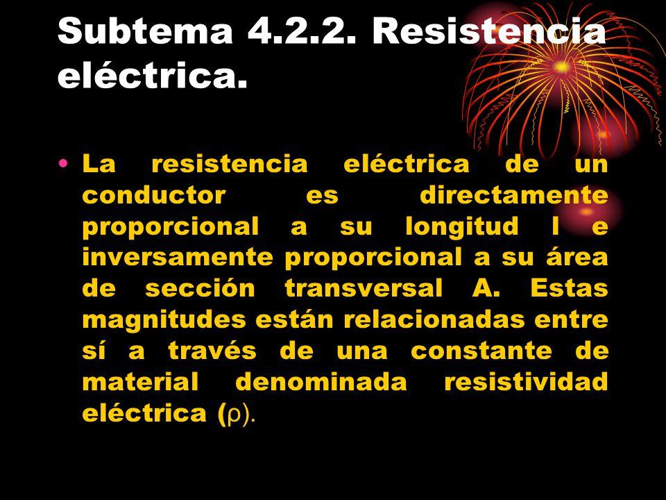 Subtema 4.2.2. Resistencia eléctrica. La resistencia eléctrica de un conductor es directamente proporcional a su longitud l e inversamente proporciona