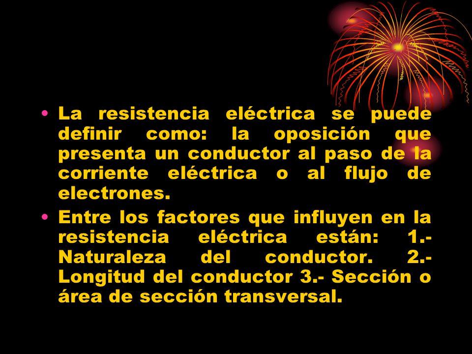 La resistencia eléctrica se puede definir como: la oposición que presenta un conductor al paso de la corriente eléctrica o al flujo de electrones. Ent