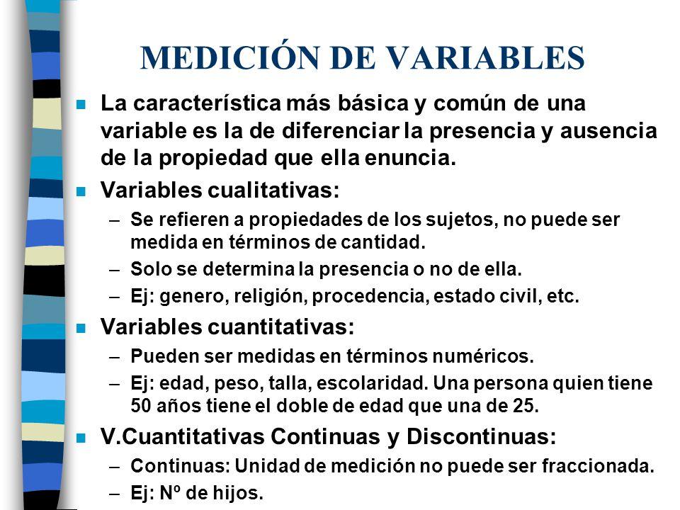 MEDICIÓN DE VARIABLES n La característica más básica y común de una variable es la de diferenciar la presencia y ausencia de la propiedad que ella enu
