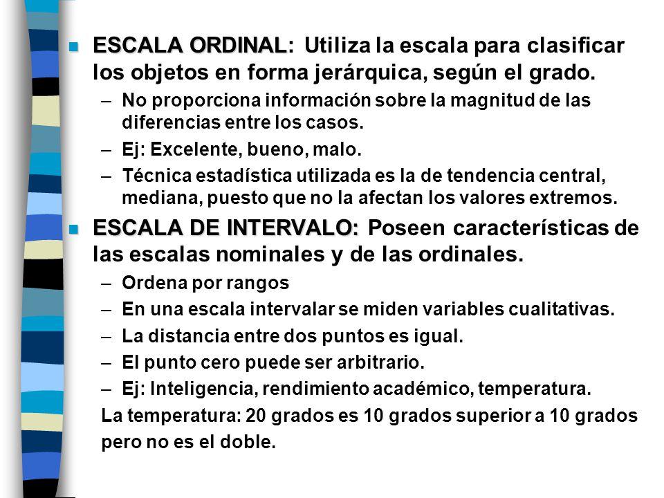 n ESCALA ORDINAL n ESCALA ORDINAL: Utiliza la escala para clasificar los objetos en forma jerárquica, según el grado. –No proporciona información sobr