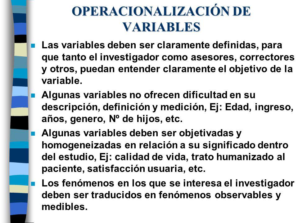 OPERACIONALIZACIÓN DE VARIABLES n Las variables deben ser claramente definidas, para que tanto el investigador como asesores, correctores y otros, pue
