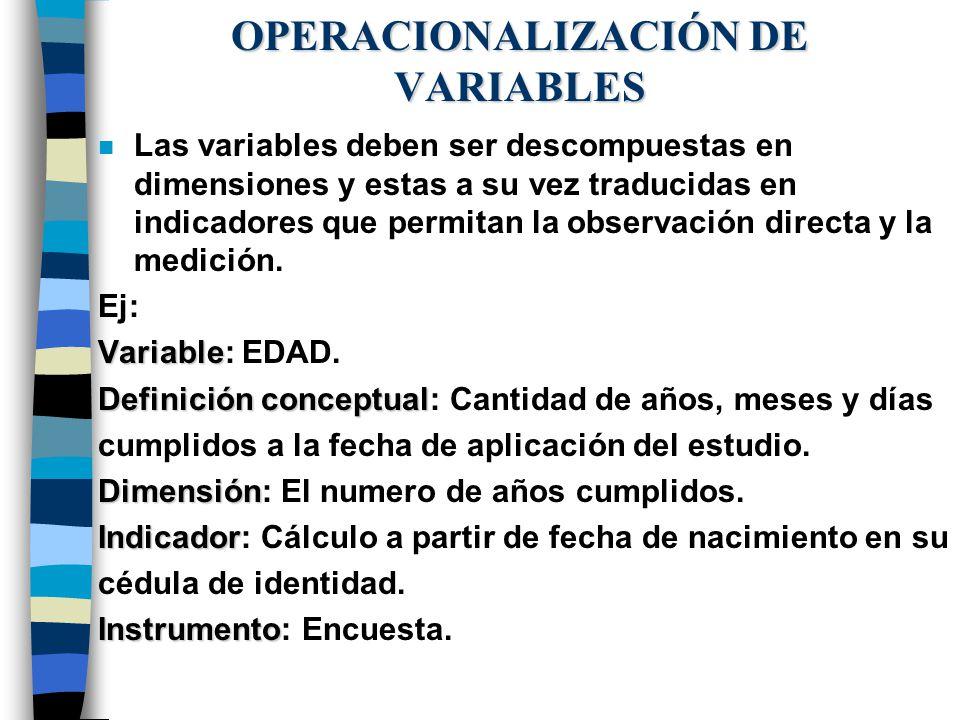 OPERACIONALIZACIÓN DE VARIABLES n Las variables deben ser descompuestas en dimensiones y estas a su vez traducidas en indicadores que permitan la obse