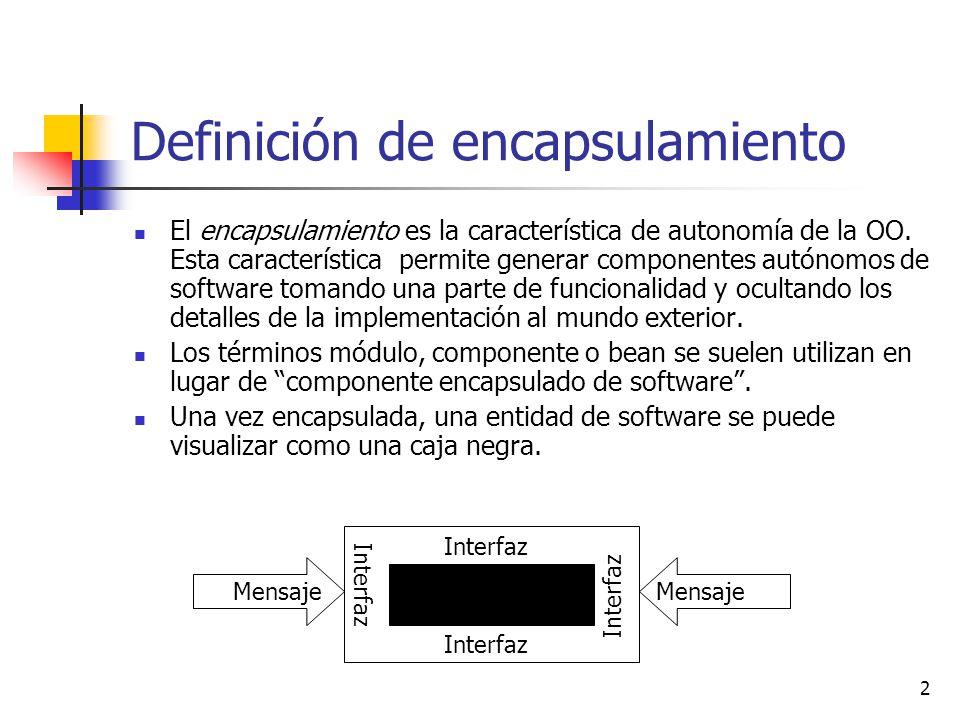 2 Definición de encapsulamiento El encapsulamiento es la característica de autonomía de la OO. Esta característica permite generar componentes autónom