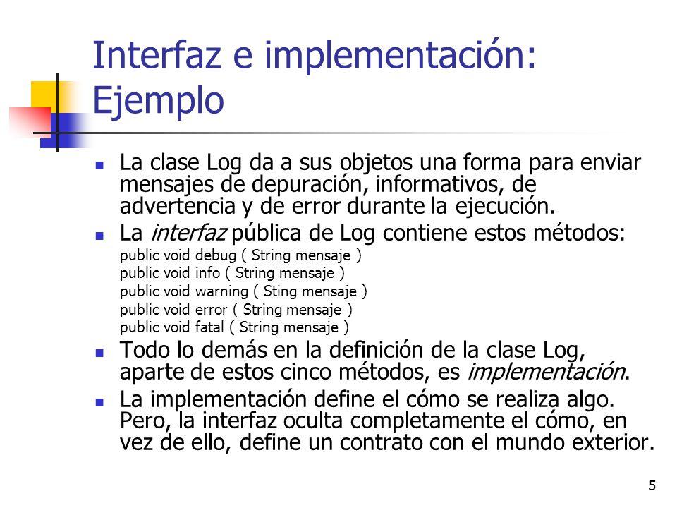 5 Interfaz e implementación: Ejemplo La clase Log da a sus objetos una forma para enviar mensajes de depuración, informativos, de advertencia y de err
