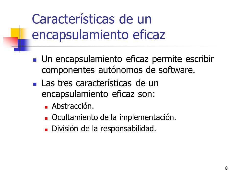 8 Características de un encapsulamiento eficaz Un encapsulamiento eficaz permite escribir componentes autónomos de software. Las tres características
