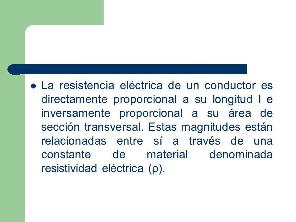 La resistencia eléctrica de un conductor es directamente proporcional a su longitud l e inversamente proporcional a su área de sección transversal. Es