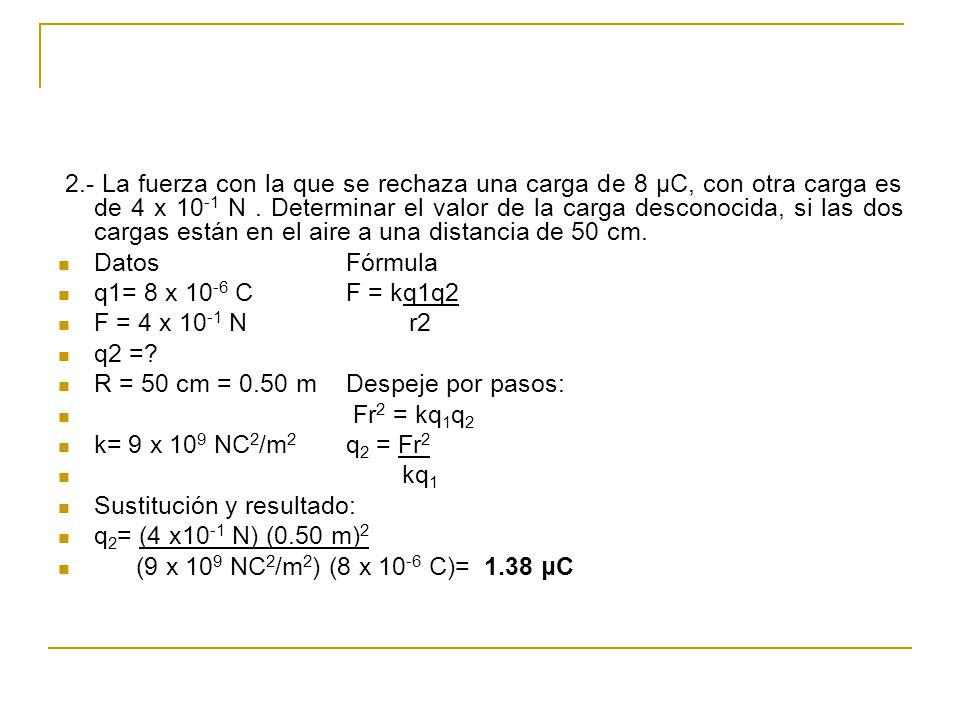 3.- Calcular la distancia a la que se encuentran 2 cargas eléctricas 4 x 10 -7 C cada una al rechazarse con una fuerza de 5 x 10 -2 N.