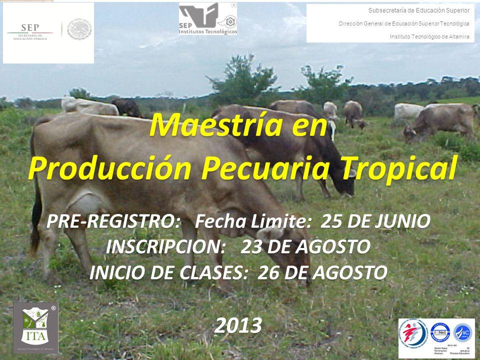 Maestría en Producción Pecuaria Tropical Producción Pecuaria Tropical PRE-REGISTRO: Fecha Limite: 25 DE JUNIO INSCRIPCION: 23 DE AGOSTO INICIO DE CLAS