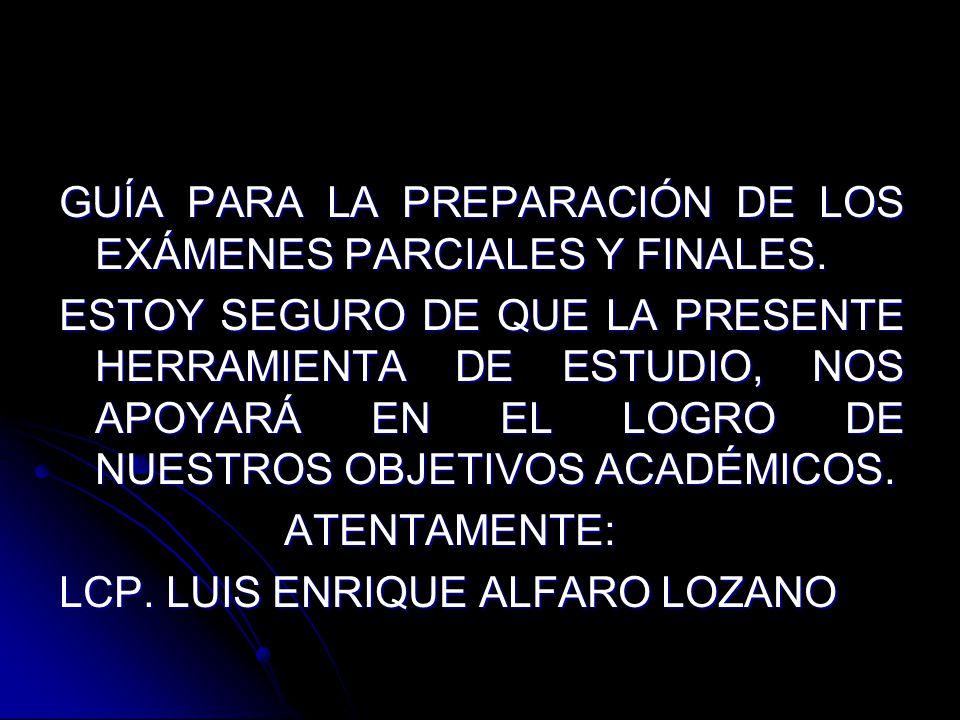 GUÍA PARA LA PREPARACIÓN DE LOS EXÁMENES PARCIALES Y FINALES.