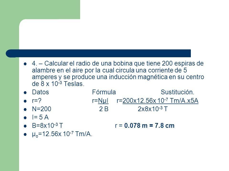 4. – Calcular el radio de una bobina que tiene 200 espiras de alambre en el aire por la cual circula una corriente de 5 amperes y se produce una induc