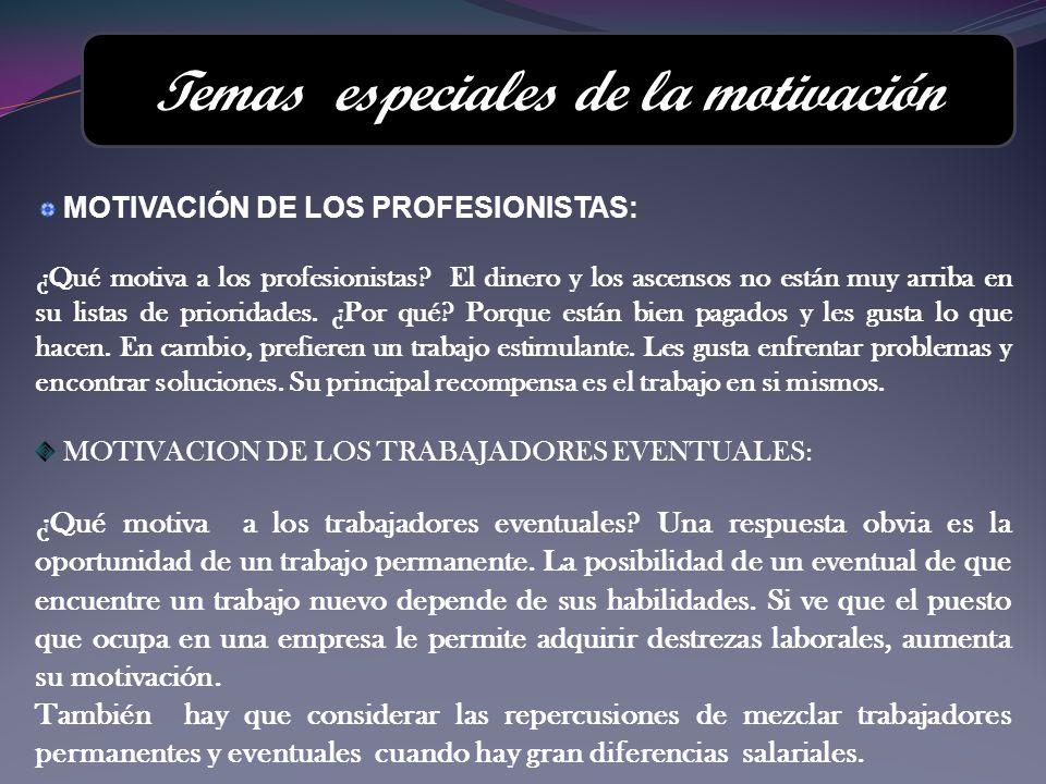 Temas especiales de la motivación MOTIVACIÓN DE LOS PROFESIONISTAS: ¿Qué motiva a los profesionistas? El dinero y los ascensos no están muy arriba en