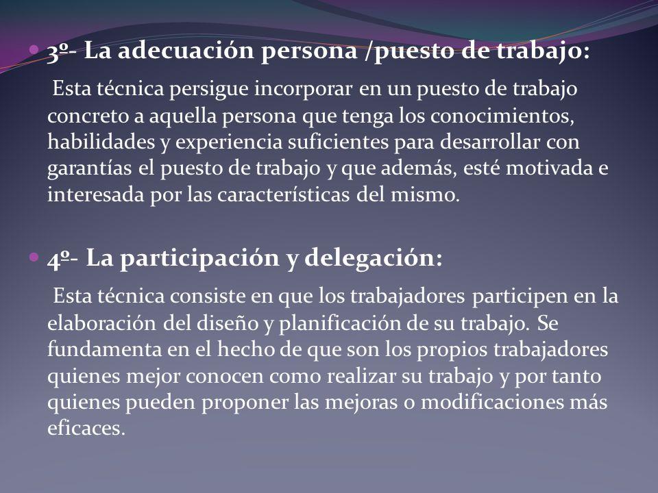 3º- La adecuación persona /puesto de trabajo: Esta técnica persigue incorporar en un puesto de trabajo concreto a aquella persona que tenga los conoci
