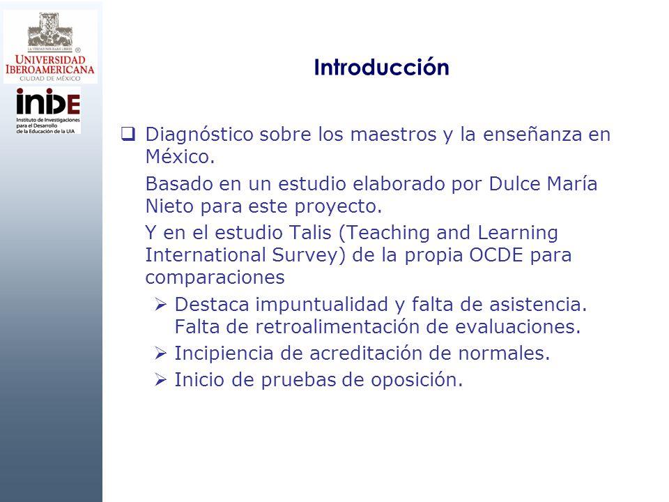 Introducción Diagnóstico sobre los maestros y la enseñanza en México. Basado en un estudio elaborado por Dulce María Nieto para este proyecto. Y en el
